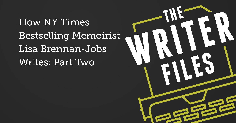 Cómo escribe la memoirista más vendida de NY Times, Lisa Brennan-Jobs: Segunda parte