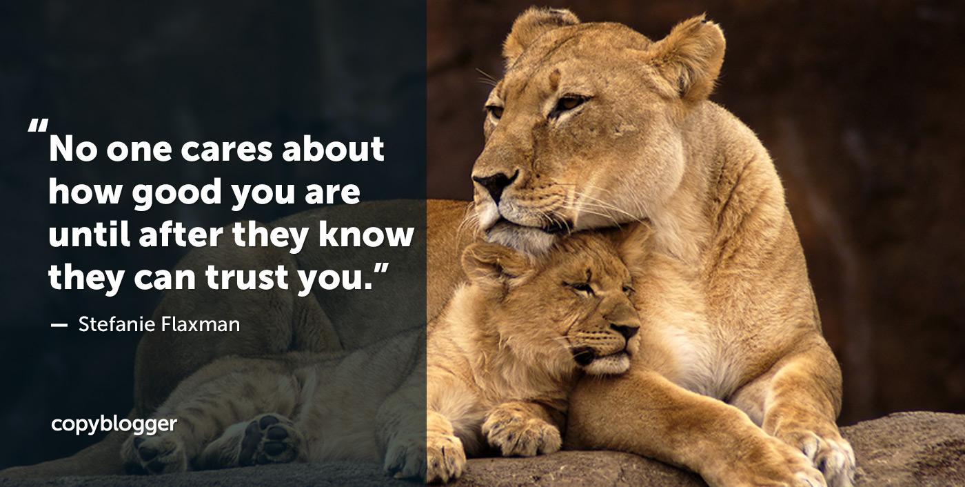 A nadie le importa lo bueno que eres hasta después de que saben que pueden confiar en ti. Stefanie Flaxman