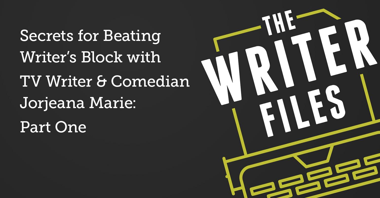 Los secretos para vencer a los escritores bloquean con la escritora de televisión y comediante Jorjeana Marie: primera parte