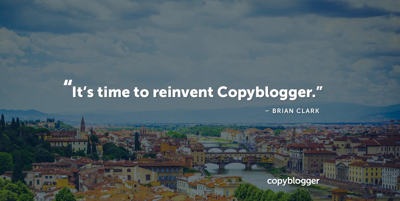 Es hora de reinventar Copyblogger. Brian Clark
