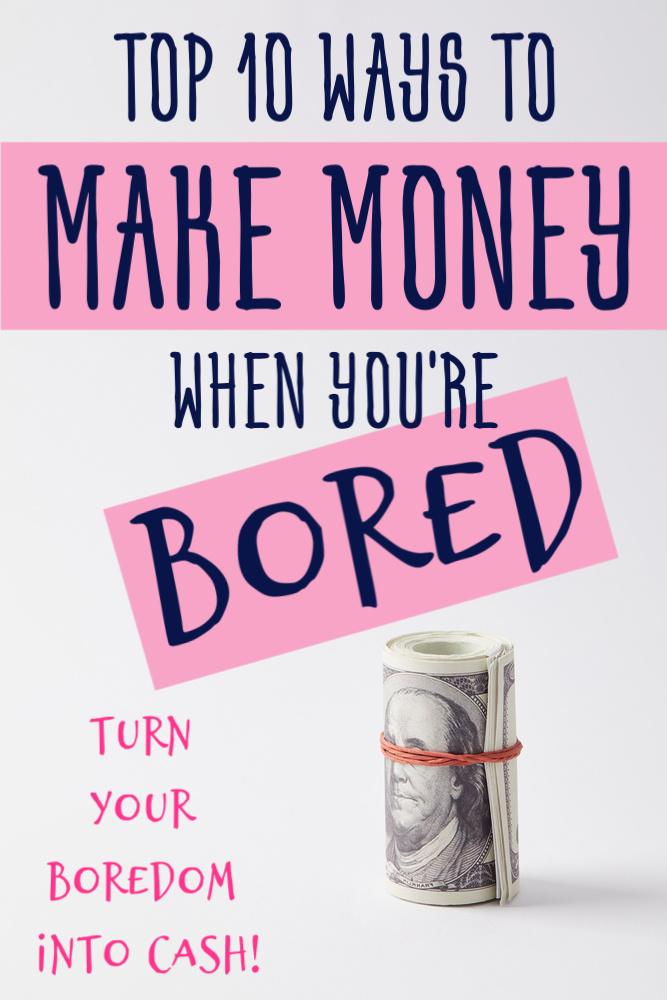 Las 10 mejores formas de ganar dinero cuando estás aburrido