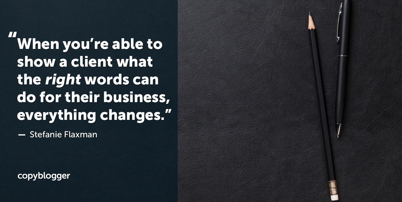Cuando puede mostrarle a un cliente lo que pueden hacer las palabras correctas para su negocio, todo cambia. Stefanie Flaxman