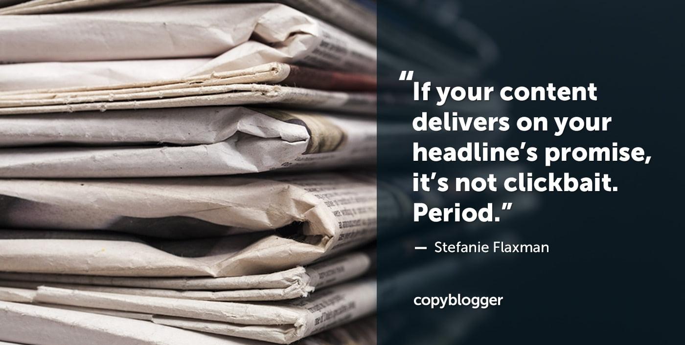 Si su contenido cumple con su promesa de titulares, no es clickbait. Período. Stefanie Flaxman