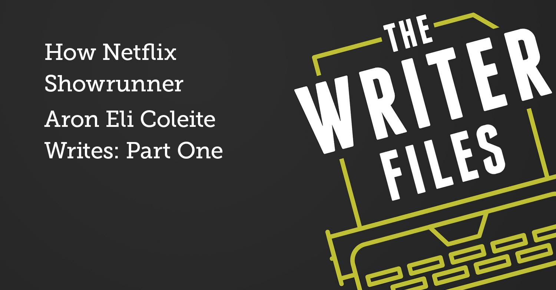 Cómo escribe el showrunner de Netflix Aron Eli Coleite: primera parte