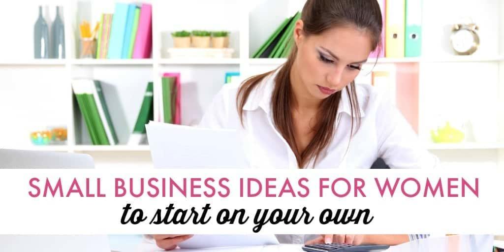 Ideas de pequeñas empresas para que las mujeres comiencen por su cuenta