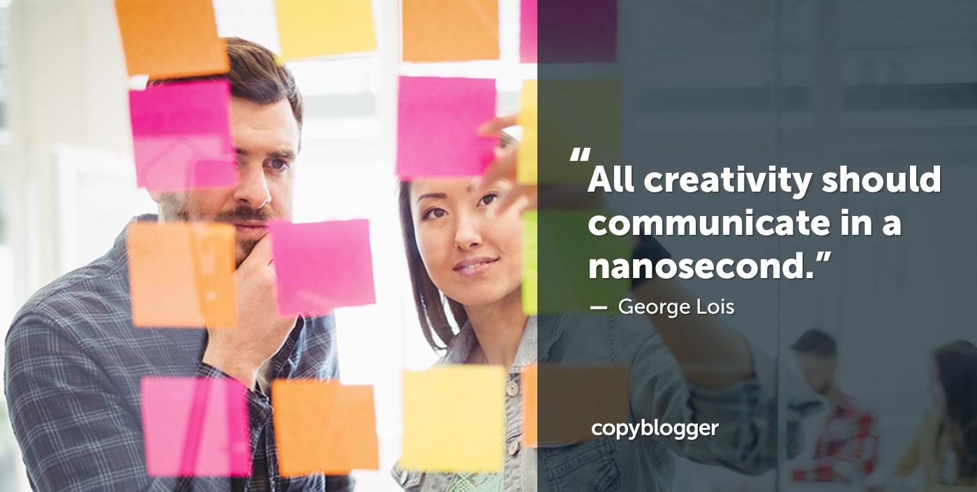 Toda creatividad debe comunicarse en un nanosegundo. George Lois