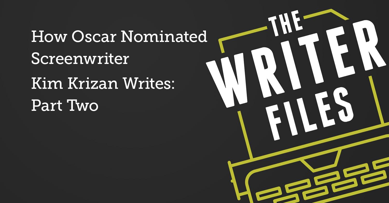 Cómo escribe el guionista nominado al Oscar Kim Krizan: segunda parte
