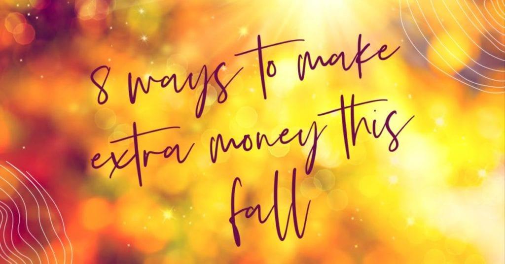 8 maneras de ganar dinero extra este otoño
