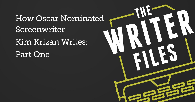 Cómo escribe el guionista nominado al Oscar Kim Krizan: primera parte