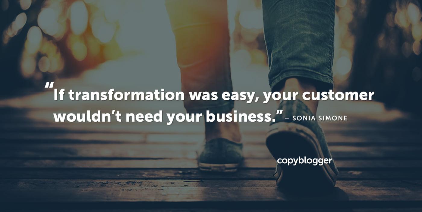 Si la transformación fuera fácil, su cliente no necesitaría su negocio. Sonia Simone