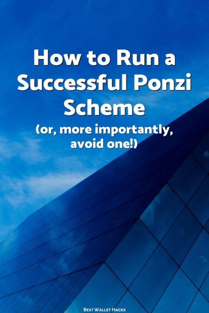 Cómo ejecutar un esquema Ponzi exitoso (o, lo que es más importante, ¡evitar uno!)