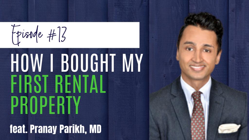 PIMD Podcast episodio 13, Cómo compré mi primera propiedad de alquiler ft. Pranay Parikh, MD