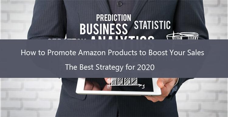 Cómo promocionar productos de Amazon para aumentar sus ventas: la mejor estrategia para 2020