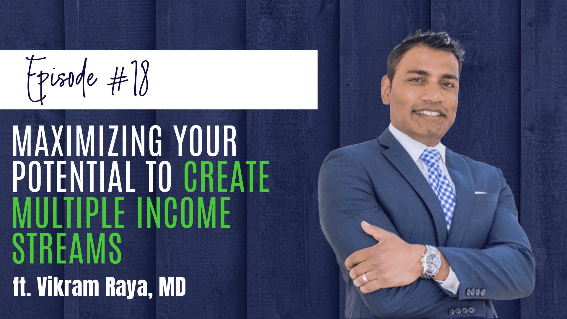 # 18: Maximizando su potencial para crear múltiples flujos de ingresos ft. Vikram Raya, MD